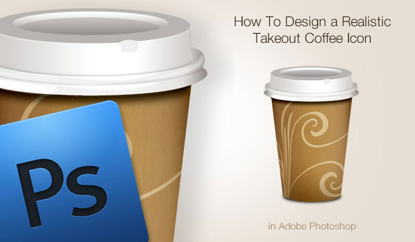 How To Design a Realistic Takeout Coffee Icon